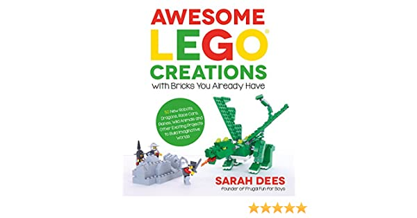 Awesome LEGO Creations with Bricks You Already Have: 50 New Robots, Dragons, Race Cars, Planes, Wild Animals and Other Exciting Projects to Build ...