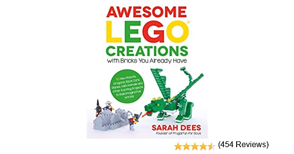 Awesome LEGO Creations with Bricks You Already Have: 50 New Robots, Dragons, Race Cars, Planes, Wild Animals and Other Exciting Projects to Build Imaginative Worlds (English Edition) eBook: Dees, Sarah: Amazon.es: Tienda
