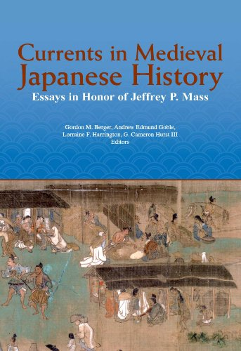 Currents in Medieval Japanese History: Essays in Honor of Jeffrey P. Mass