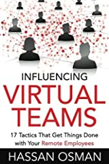Influencing Virtual Teams: 17 Tactics That Get Things Done with Your Remote Employees by Hassan Osman (2016-02-12) Paperback