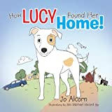 How Lucy Found Her Home!, Jo Alcorn, 1479731021