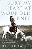 Image of Bury My Heart at Wounded Knee: An Indian History of the American West (Arena Books)