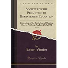 Society for the Promotion of Engineering Education, Vol. 10: Proceedings of the Tenth Annual Meeting; Held in Pittsburg, Pa;, June 27 28, 1902 (Classic Reprint) by Robert Fletcher MD Msc (2016-06-20)