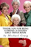 img - for Thank You for Being a Friend: A Golden Girls Trivia Book book / textbook / text book