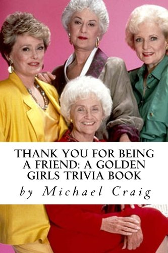 Thank You for Being a Friend: A Golden Girls Trivia Book