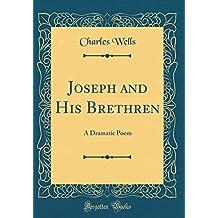 Joseph and His Brethren: A Dramatic Poem (Classic Reprint)