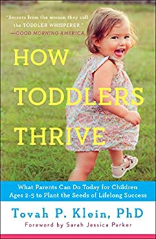 How Toddlers Thrive: What Parents Can Do Today for Children Ages 2-5 to Plant the Seeds of Lifelong Success by [Klein, Tovah P]