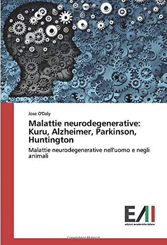 Malattie neurodegenerative: Kuru, Alzheimer, Parkinson ...
