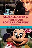 Globalization and American Popular Culture, Crothers, Lane, 074256682X