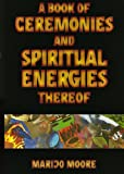 img - for A Book of Ceremonies and Spiritual Energies Thereof book / textbook / text book
