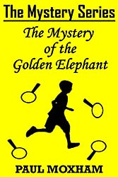 The Mystery of the Golden Elephant (The Mystery Series, Short Story 5)