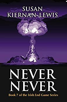 Never Never: Book 7 of the Irish End Games by [Kiernan-Lewis, Susan]