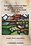 Unionists and Great War Commemoration in the North of Ireland, 1914-1939, Switzer, Catherine, 0716528711