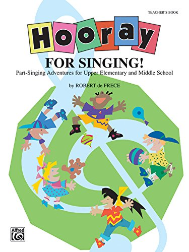 Hooray for Singing! (Part-Singing Adventures for Upper Elementary and Middle School): Teacher's Book