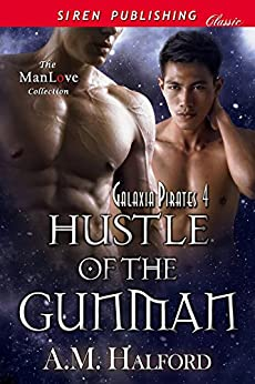 Hustle of the Gunman [Galaxia Pirates 4] (Siren Publishing Classic ManLove) by [Halford, A.M.]