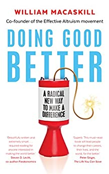 Doing Good Better: Effective Altruism and a Radical New Way to Make a Difference (English Edition) por [MacAskill, William]
