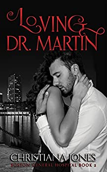 Loving Dr. Martin (Boston General Hospital Book 2) by [Jones, Christiana]