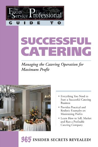 The Food Service Professional Guide to Successful Catering: Managing the Catering Opeation for Maximum Profit (The Food Service Professional Guide to, 12) (The Food Service Professionals Guide To)