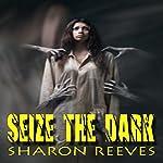 Seize the Dark | Sharon Reeves