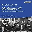 Die Gruppe 47 Hörbuch von Heinz Ludwig Arnold Gesprochen von: Hans Werner Richter, Ingeborg Bachmann, Günter Grass