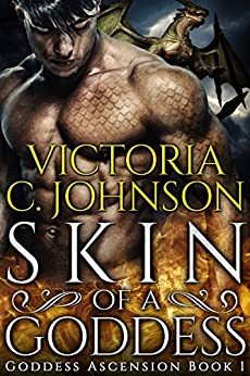 Skin of a Goddess (Goddess Ascension Book 1) by [Johnson, Victoria C.]