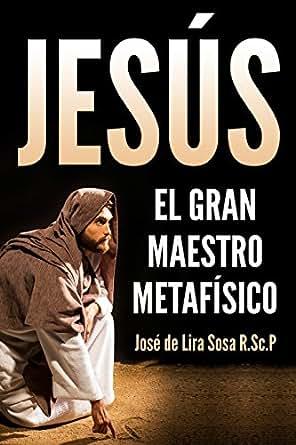 Jesús: El Gran Maestro Metafísico eBook: José De Lira Sosa