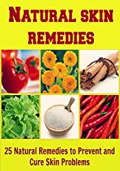 Natural Skin Remedies: 25 Natural Remedies to Prevent and Cure Skin Problems: (skin care, skin recipes, skin remedy, natural remedies, homemade skin care) (English Edition)