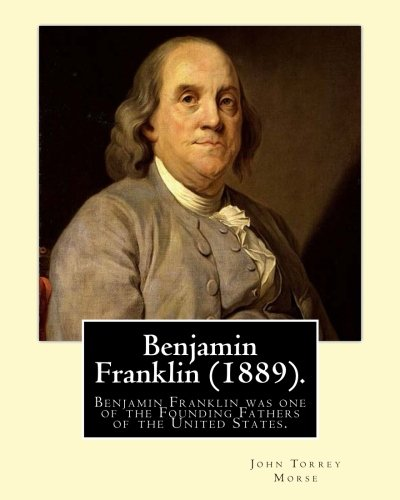 Benjamin Franklin (1889). By: John T. (Torrey) Morse: Benjamin Franklin (January 17, 1706 [O.S. January 6, 1705] - April 17, 1790) was one of the Founding Fathers of the United States.