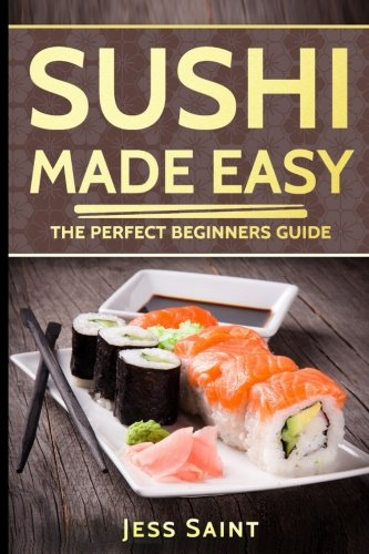 Sushi Made Easy: The Perfect Beginners Guide by Jess Saint