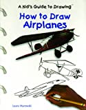 How to Draw Airplanes, Laura Murawski, 0823955478