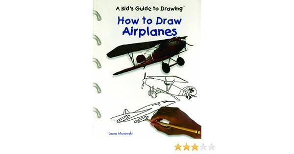 How To Draw Airplanes Kid S Guide To Drawing Murawski Laura 9780823955473 Amazon Com Books