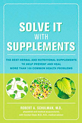 Solve It with Supplements: The Best Herbal and Nutritional Supplements to Help Prevent and Heal More than 100 Common Health Problems (Best Green Food Supplement)