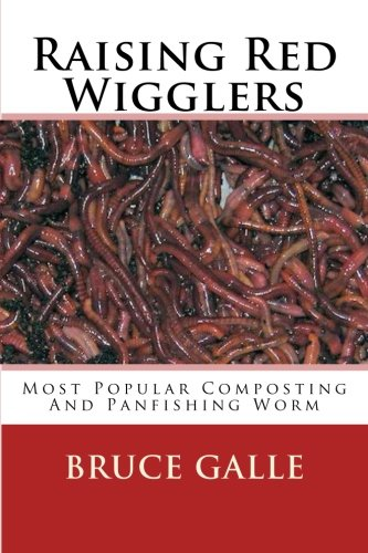 Wigglers Composting Red (Raising Red Wigglers: Most Popular Composting And Panfishing Worm)