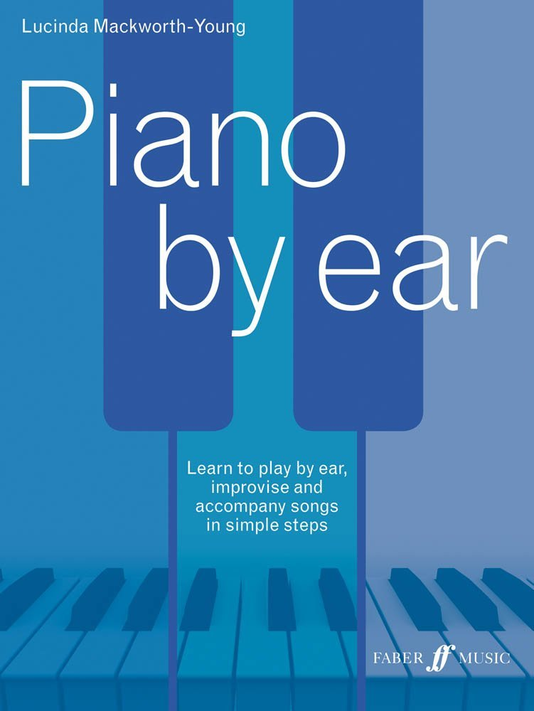 Piano by Ear: Learn to Play by Ear, Improvise, and Accompany Songs in Simple Steps (Faber Edition) pdf epub