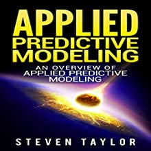 Applied Predictive Modeling: An Overview Audiobook by Steven Taylor Narrated by William Bahl