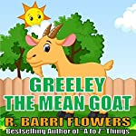 Greeley the Mean Goat (A Children's Picture Book) |  R. Barri Flowers