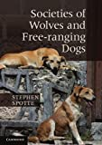 Societies of Wolves and Free-ranging Dogs, Spotte, Stephen, 1107656087