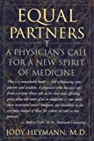 Equal Partners : A Physician's Call for a New Spirit of Medicine, Heymann, Jody, 0316359939