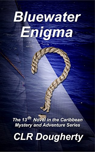 Bluewater Enigma: The 13th Novel in the Caribbean Mystery and Adventure Series (Bluewater Thrillers)
