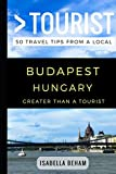 Greater Than a Tourist – Budapest Hungary: 50 Travel Tips from a Local