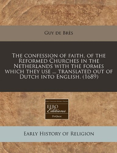 Download The confession of faith, of the Reformed Churches in the Netherlands with the formes which they use ... translated out of Dutch into English. (1689) PDF