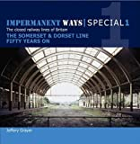 Impermanent Ways Special 1: Somerset & Dorset Line Fifty Years on (Imp Ways)