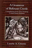 A Grammar of Belizean Creole : Compilations from Two Existing United States Dialects, Greene, Laurie A., 0820439339