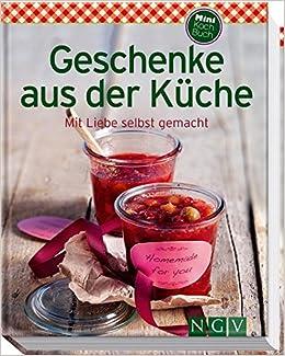 Geschenke aus der Küche Minikochbuch : Mit Liebe selbst gemacht ...
