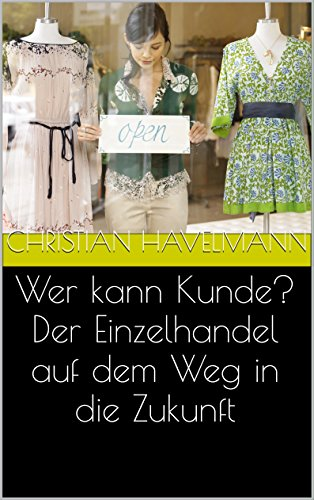 wer-kann-kunde-der-einzelhandel-auf-dem-weg-in-die-zukunft-german-edition