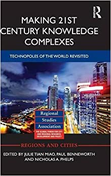 Book Making 21st Century Knowledge Complexes: Technopoles of the world revisited (Regions and Cities)