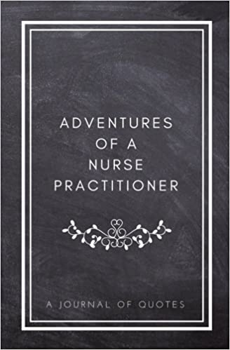 Adventures Of A Nurse Practitioner A Journal Of Quotes Prompted