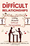 Difficult People : Strategies of Dealing with Difficult Personalities and Relationships   You're about to discover how to deal with toxic people in your life. While the rest of this book will be covering specific situations and ways to deal with diff...
