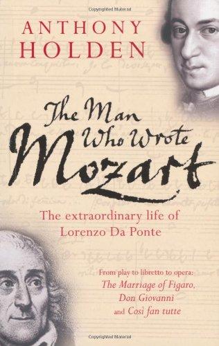 The Man Who Wrote Mozart: The Extraordinary Life of Lorenzo Da Ponte