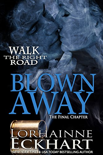 Blown Away, The Final Chapter (Walk the Right Road, Book 5)